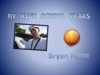 MY HIGH SCHOOL YEARS