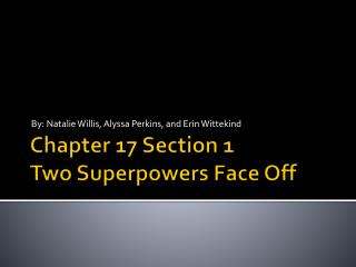 Chapter 17 Section 1 Two Superpowers Face Off