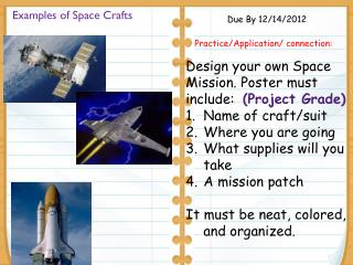 Design your own Space Mission. Poster must  include :   (Project Grade) Name of craft/suit