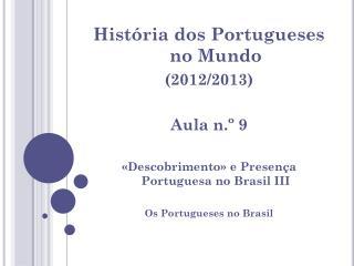 História dos Portugueses no Mundo  (2012/2013) Aula n.º 9