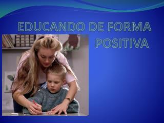 EDUCANDO  DE FORMA  POSITIVA