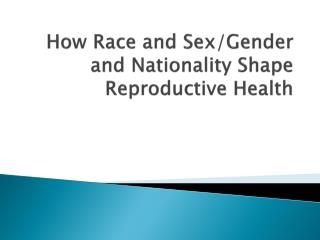 How Race and Sex/Gender and Nationality  Shape  Reproductive Health