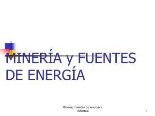 MINER A y FUENTES DE ENERG A