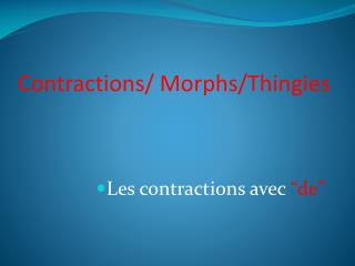 Contractions/ Morphs/Thingies