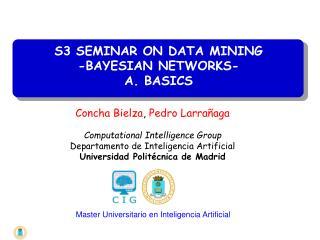 S3 SEMINAR ON DATA MINING -BAYESIAN NETWORKS- A. BASICS
