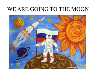WE ARE GOING TO THE MOON