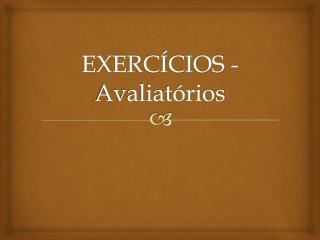 EXERCÍCIOS -  Avaliatórios