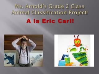 Ms. Arnold's Grade 2 Class Animal Classification Project!
