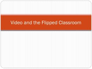 Video and the Flipped Classroom