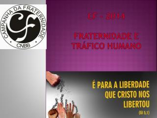 Cf  - 2014 Fraternidade e  tráfico humano