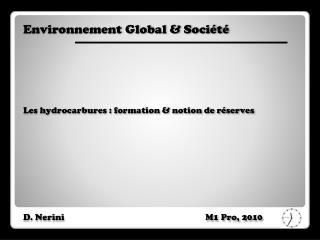Environnement Global & Société Les hydrocarbures : formation  & notion de  réserves