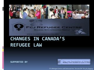 CHANGES IN CANADA'S  REFUGEE LAW  Supported by