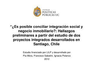 Estudio financiado por LILP y desarrollado por  Pía Mora, Francisco Sabatini, Ignacia Polanco 2012