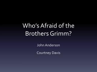 Who�s Afraid of the Brothers Grimm?