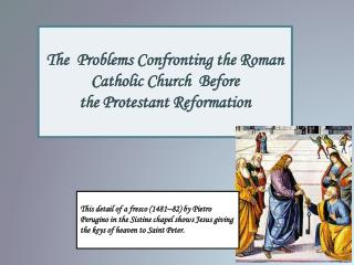 The  Problems Confronting the Roman Catholic Church  Before  the Protestant Reformation