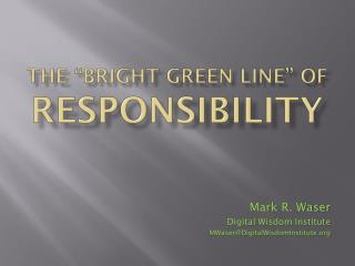 "The ""Bright Green Line"" of Responsibility"