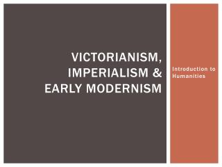 Victorianism, imperialism  & Early Modernism