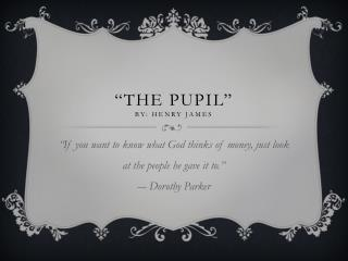 """""""The pupil""""  by: Henry James"""