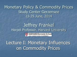 Lecture I: Monetary Influences on Commodity Prices