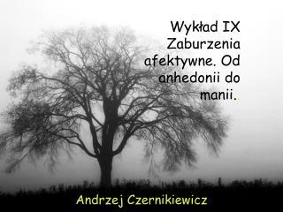 Wykład IX Zaburzenia afektywne. Od  anhedonii  do  manii. .