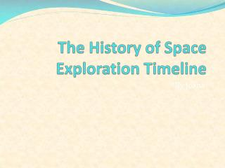 The History of Space Exploration Timeline