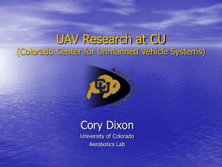 UAV Research at CU Colorado Center for Unmanned Vehicle Systems