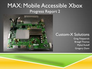 MAX: Mobile Accessible Xbox Progress Report 2