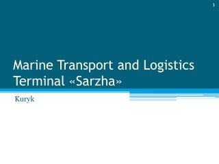 Marine Transport and Logistics Terminal  « Sarzha »