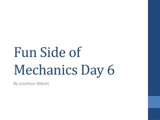 Fun Side of Mechanics Day 6