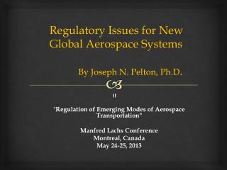 """"""" Regulation of Emerging Modes of Aerospace Transportation""""  Manfred  Lachs Conference"""
