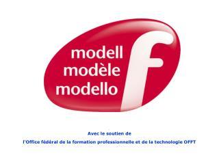 . Avec le soutien de l'Office fédéral de la formation professionnelle et de la technologie OFFT