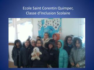 Ecole Saint Corentin Quimper,  Classe d�Inclusion Scolaire