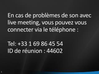 En cas de problèmes de son avec live  meeting, vous pouvez vous connecter via le téléphone :