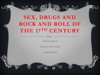 Sex, drugs and rock and roll of the 17 th  century
