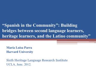 María  Luisa Parra Harvard  University Sixth Heritage Language Research  Institute