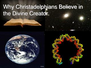 Why Christadelphians Believe in  the Divine Creator.