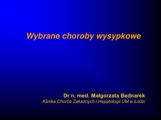 Dr n. med. Małgorzata Bednarek Klinika Chorób Zakaźnych i Hepatologii UM w Łodzi
