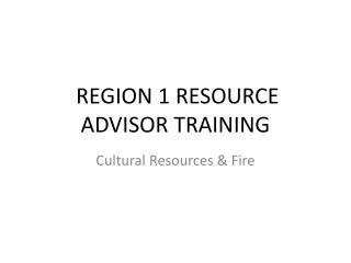REGION 1 RESOURCE ADVISOR TRAINING