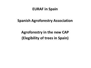 EURAF in  Spain Spanish Agroforestry Association Agroforestry  in  the  new CAP