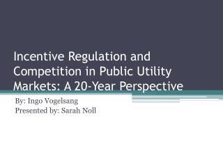 Incentive Regulation and Competition in Public Utility Markets: A 20-Year Perspective