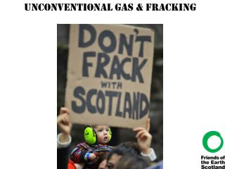 Unconventional Gas &  Fracking