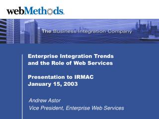 Enterprise Integration Trends and the Role of Web Services  Presentation to IRMAC January 15, 2003