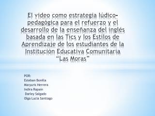 POR: Esteban  Bonilla Maryuris  Herrera  Indira Ropain Darley Salgado  Olga  Lucia Santiago
