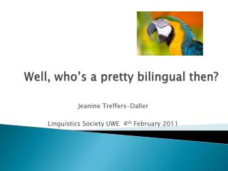 Well, who's a pretty bilingual then?