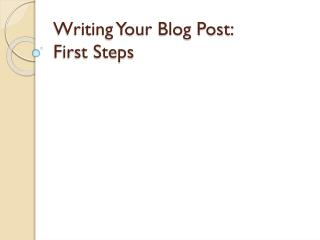Writing Your Blog Post:   First Steps