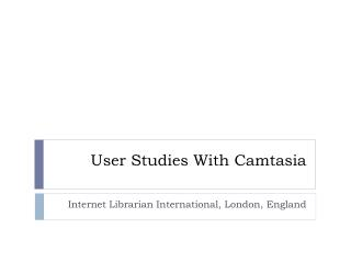User Studies With  Camtasia