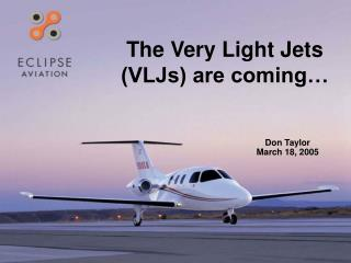 The Very Light Jets VLJs are coming