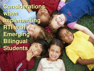 Considerations when Implementing RTI with Emerging Bilingual  Students