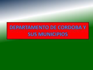 DEPARTAMENTO DE CORDOBA Y SUS MUNICIPIOS
