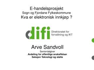 Arve Sandvoll Seniorr�dgiver Avdeling for offentlige  anskaffelser Seksjon Teknologi og st�tte